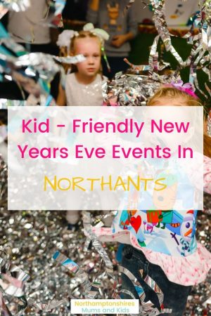 A list of over 14 Kid - Friendly New Years Eve Events in Northamptonshire and surrounds for 2019. With event details, address and costs. For more local events check out www.northamptonshiremumsandkids.com